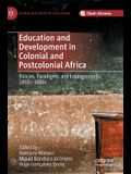 Education and Development in Colonial and Postcolonial Africa: Policies, Paradigms, and Entanglements, 1890s-1980s