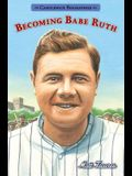 Becoming Babe Ruth: Candlewick Biographies