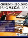 Chord Tone Soloing for Jazz Guitar: Master Arpeggio-based Jazz Bebop Soloing for Guitar