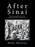 After Sinai: The Ten Commandments Were Not the Beginning, Nor the End, of the Exodus Story