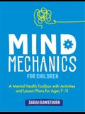 Mind Mechanics for Children: A Mental Health Toolbox with Activities and Lesson Plans for Ages 7-11