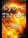 Cyber Threat: Internet Security for Home and Business