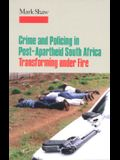 Crime and Policing in Post-Apartheid South Africa: Transforming Under Fire