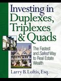 Investing in Duplexes, Triplexes & Quads: The Fastest and Safest Way to Real Estate Wealth
