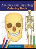 Anatomy and Physiology Coloring Book: Incredibly Detailed Self-Test Color workbook for Studying - Perfect Gift for Medical School Students, Doctors, N