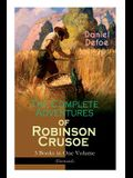 The Complete Adventures of Robinson Crusoe - 3 Books in One Volume (Illustrated): The Life and Adventures of Robinson Crusoe, The Farther Adventures &
