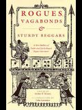 Rogues, Vagabonds, and Sturdy Beggars: A New Gallery of Tudor and Early Stuart Rogue Literature Exposing the Lives, Times, and Cozening Tricks of the