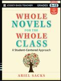 Whole Novels for the Whole Class, Grades 5-12: A Student-Centered Approach