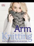 Arm Knitting: 30 No-Needle Projects for You and Your Home