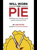 Will Work for Pie: Building Your Startup Using Equity Instead of Cash