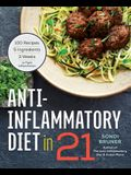 Anti-Inflammatory Diet in 21: 100 Recipes, 5 Ingredients, and 3 Weeks to Fight Inflammation