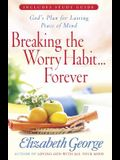 Breaking the Worry Habit...Forever!: God's Plan for Lasting Peace of Mind
