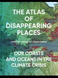 The Atlas of Disappearing Places: Our Coasts and Oceans in the Climate Crisis
