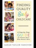 Finding Quality Early Childcare: A Step-By-Step Guide for Parents about What Matters Most