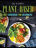The Ultimate Plant-Based Diet Cookbook for Beginners: Vegan Bodybuilding Diet Book for Athletic Performance and Muscle Growth