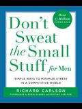 Don't Sweat the Small Stuff for Men: Simple Ways to Minimize Stress