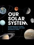 Our Solar System: An Exploration of Planets, Moons, Asteroids, and Other Mysteries of Space