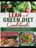 Lean and Green Diet Cookbook: Complete Lean and Green Cookbook With 300+ Quick and Easy Recipes To Burn Fat By Harnessing The Power Of Fueling Hack
