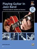 Playing Guitar in Jazz Band: A Practical Guide for Students and Teachers [With CD (Audio)]