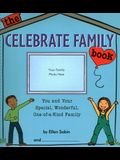 The Celebrate Family Book: You and Your Special, Wonderful, One-Of-A-Kind Family