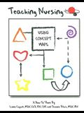 Teaching Nursing Using Concept Maps [With CDROM]