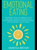 Emotional Eating: The complete step by step workbook to start your journey toward food freedom: How to stop overeating and develop a hea