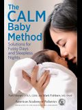 The Calm Baby Method: Solutions for Fussy Days and Sleepless Nights