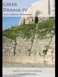 Greek Drama IV: Texts, Contexts, Performance: Texts, Contexts, Performance