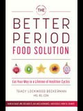 The Better Period Food Solution: Eat Your Way to a Lifetime of Healthier Cycles