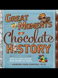 Great Moments in Chocolate History: With 20 Classic Recipes from Around the World