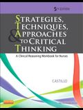 Strategies, Techniques, & Approaches to Critical Thinking: A Clinical Reasoning Workbook for Nurses, 5e (Strategies, Techniques, & Approaches to Thinking)
