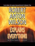 Robert Anton Wilson Explains Everything: (Or Old Bob Exposes His Ignorance)
