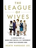 The League of Wives: The Untold Story of the Women Who Took on the U.S. Government to Bring Their Husbands Home from Vietnam