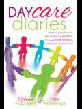 Daycare Diaries: Unlocking the Secrets and Dispelling Myths Through True Stories of Daycare Experiences