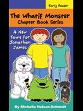 The Whatif Monster Chapter Book Series: A New Town for Jonathan James