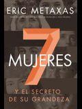 Siete Mujeres: Y El Secreto de Su Grandeza