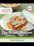 The Smart Shopper Diabetes Cookbook: Strategies for Stress-Free Meals from the Deli Counter, Freezer, Salad Bar, and Grocery Shelves