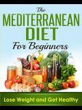 Mediterranean Diet: Cookbook for Beginners, Lose Weight and Get Healthy