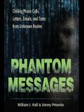 Phantom Messages: Chilling Phone Calls, Letters, Emails, and Texts from Unknown Realms