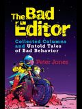 The Bad Editor: Collected Columns and Untold Tales of Bad Behavior