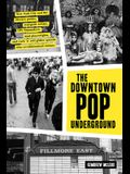 The Downtown Pop Underground: New York City and the Literary Punks, Renegade Artists, DIY Filmmakers, Mad Playwrights, and Rock 'n' Roll Glitter Que