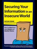 Securing Your Information in an Insecure World: What You Must Know about Hackers and Identity Thieves