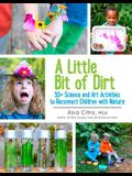 A Little Bit of Dirt: 55] Science and Art Activities to Reconnect Children with Nature