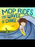 Mop Rides the Waves of Change: A Mop Rides Story