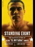 Standing Eight: The Inspiring Story of Jesus El Matador Chavez, Who Became Lightweight Champion of the World