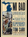 MI Bad: Robbers, Cutthroats & Thieves in Michigan's Past & Present