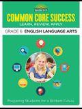 Common Core Success Grade 6 English Language Arts: Preparing Students for a Brilliant Future