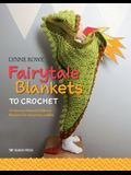 Fairytale Blankets to Crochet: 10 Fantasy-Themed Children's Blankets for Storytime Cuddles