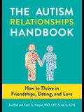 The Autism Relationships Handbook: How to Thrive in Friendships, Dating, and Love