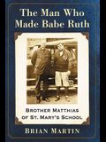 The Man Who Made Babe Ruth: Brother Matthias of St. Mary's School